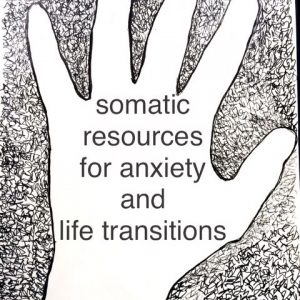 Somatic Resources for Anxiety and Life Transitions